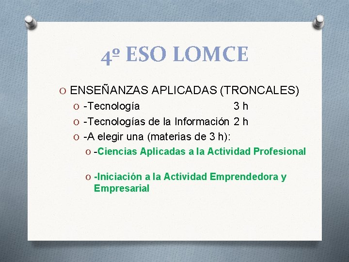 4º ESO LOMCE O ENSEÑANZAS APLICADAS (TRONCALES) O -Tecnología 3 h O -Tecnologías de
