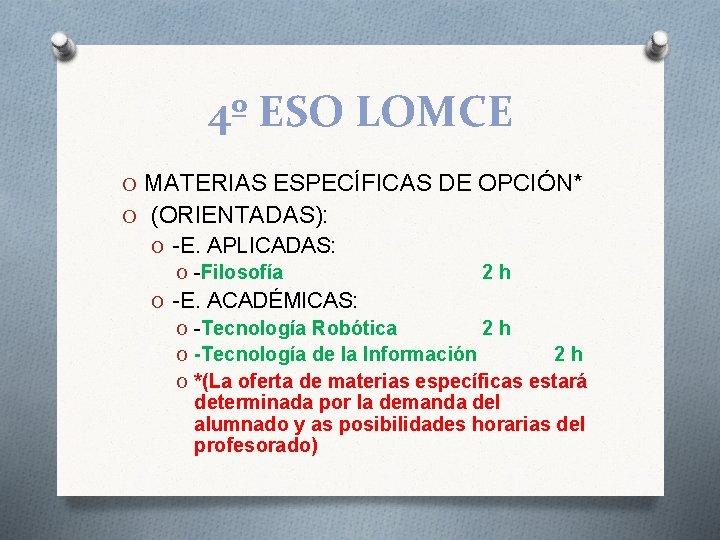 4º ESO LOMCE O MATERIAS ESPECÍFICAS DE OPCIÓN* O (ORIENTADAS): O -E. APLICADAS: O