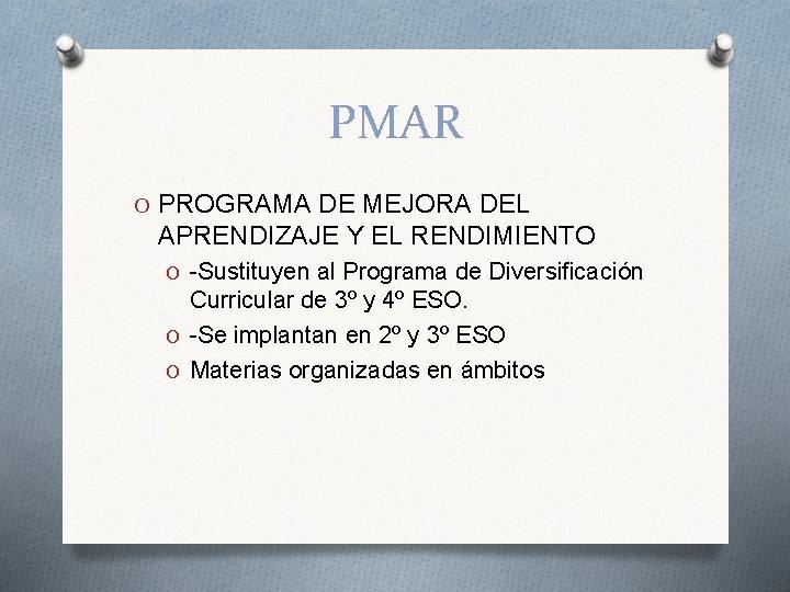 PMAR O PROGRAMA DE MEJORA DEL APRENDIZAJE Y EL RENDIMIENTO O -Sustituyen al Programa