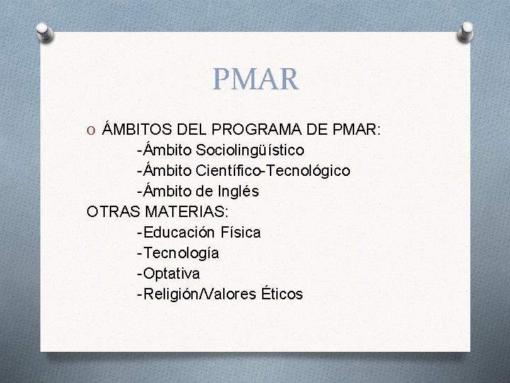 PMAR O ÁMBITOS DEL PROGRAMA DE PMAR: -Ámbito Sociolingüístico -Ámbito Científico-Tecnológico -Ámbito de Inglés