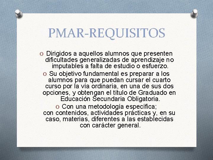 PMAR-REQUISITOS O Dirigidos a aquellos alumnos que presenten dificultades generalizadas de aprendizaje no imputables