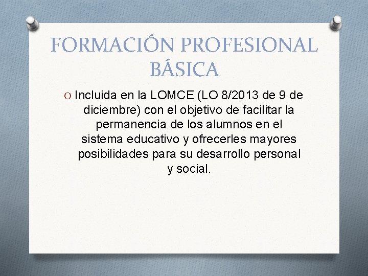 FORMACIÓN PROFESIONAL BÁSICA O Incluida en la LOMCE (LO 8/2013 de 9 de diciembre)