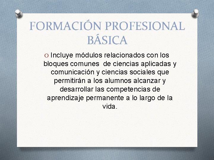 FORMACIÓN PROFESIONAL BÁSICA O Incluye módulos relacionados con los bloques comunes de ciencias aplicadas