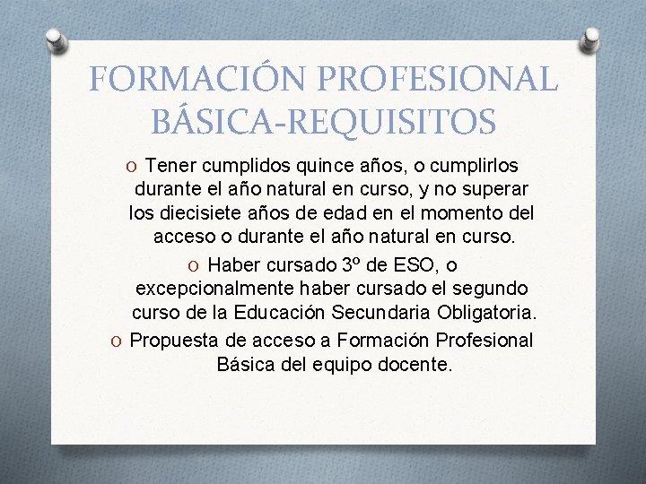 FORMACIÓN PROFESIONAL BÁSICA-REQUISITOS O Tener cumplidos quince años, o cumplirlos durante el año natural