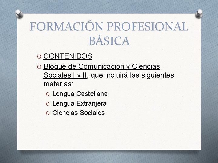 FORMACIÓN PROFESIONAL BÁSICA O CONTENIDOS O Bloque de Comunicación y Ciencias Sociales I y