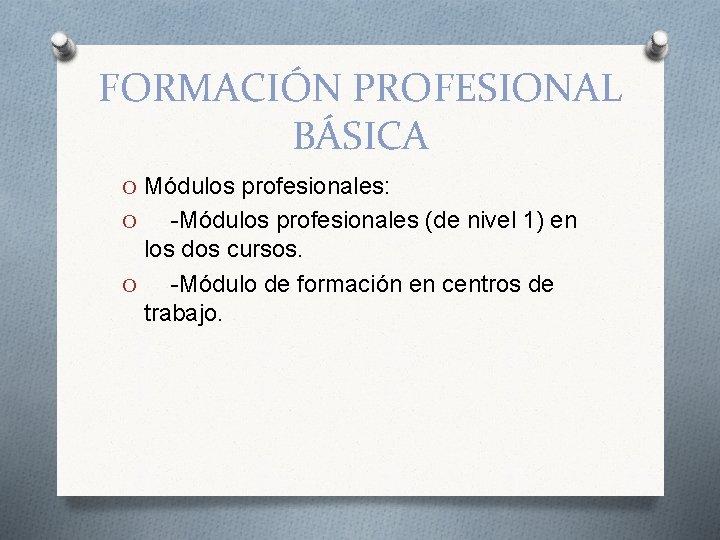 FORMACIÓN PROFESIONAL BÁSICA O Módulos profesionales: O -Módulos profesionales (de nivel 1) en los