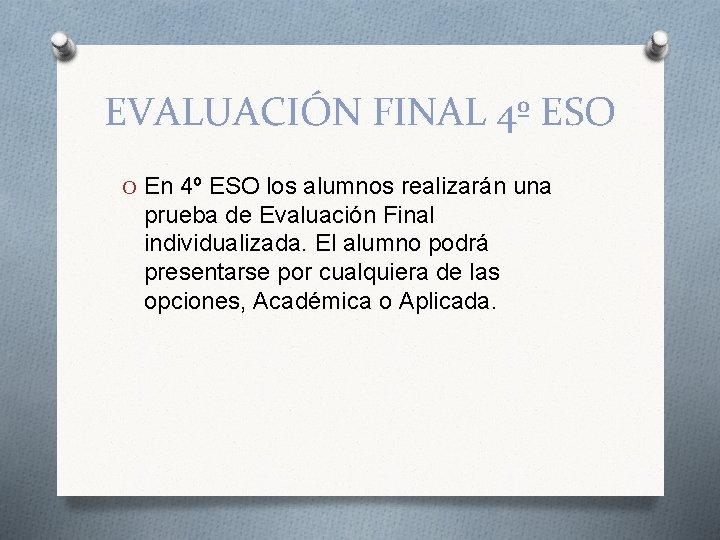 EVALUACIÓN FINAL 4º ESO O En 4º ESO los alumnos realizarán una prueba de