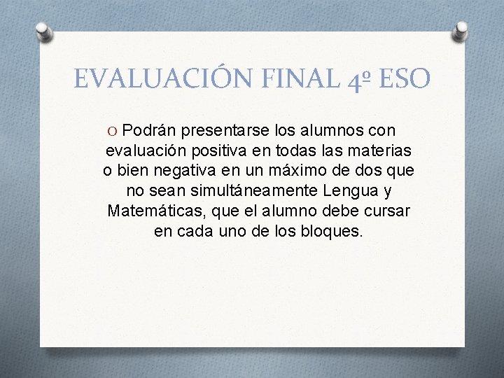 EVALUACIÓN FINAL 4º ESO O Podrán presentarse los alumnos con evaluación positiva en todas