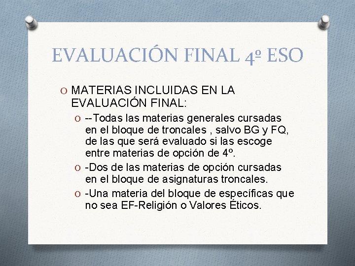 EVALUACIÓN FINAL 4º ESO O MATERIAS INCLUIDAS EN LA EVALUACIÓN FINAL: O --Todas las