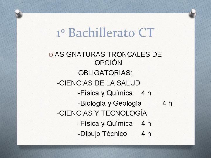 1º Bachillerato CT O ASIGNATURAS TRONCALES DE OPCIÓN OBLIGATORIAS: -CIENCIAS DE LA SALUD -Física