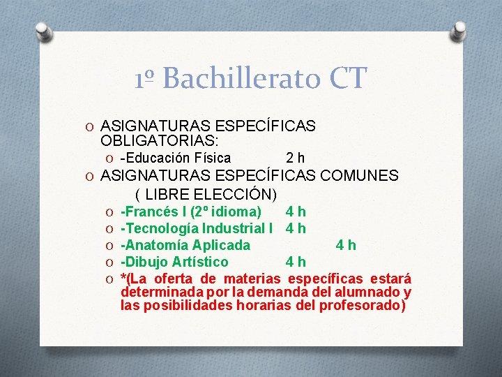 1º Bachillerato CT O ASIGNATURAS ESPECÍFICAS OBLIGATORIAS: O -Educación Física 2 h O ASIGNATURAS