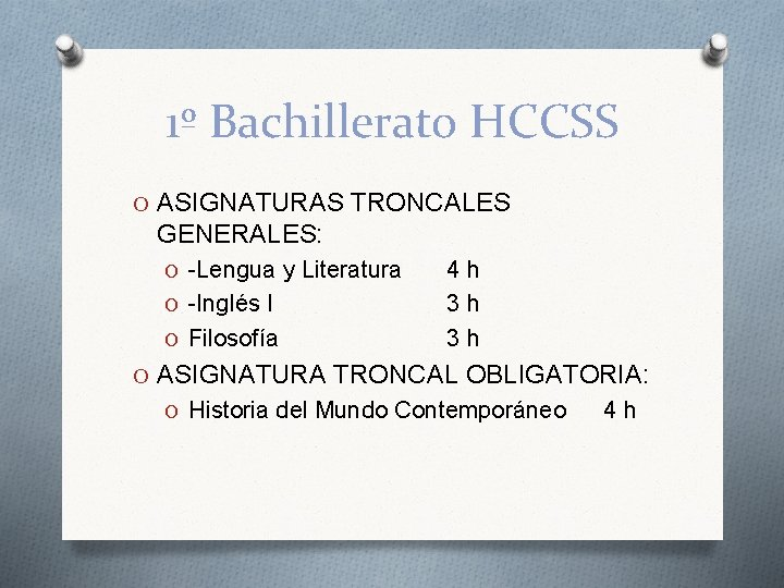 1º Bachillerato HCCSS O ASIGNATURAS TRONCALES GENERALES: O -Lengua y Literatura O -Inglés I