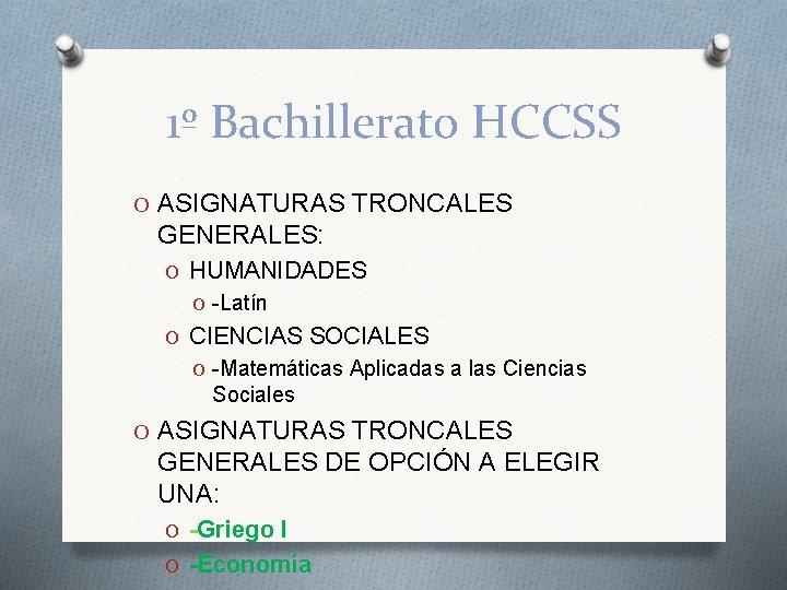 1º Bachillerato HCCSS O ASIGNATURAS TRONCALES GENERALES: O HUMANIDADES O -Latín O CIENCIAS SOCIALES