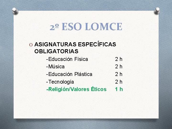 2º ESO LOMCE O ASIGNATURAS ESPECÍFICAS OBLIGATORIAS -Educación Física -Música -Educación Plástica -Tecnología -Religión/Valores