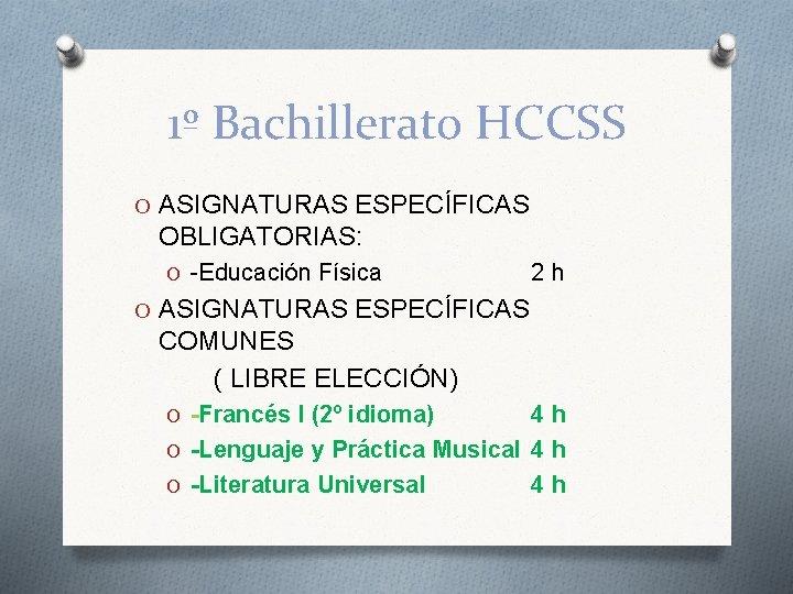 1º Bachillerato HCCSS O ASIGNATURAS ESPECÍFICAS OBLIGATORIAS: O -Educación Física 2 h O ASIGNATURAS