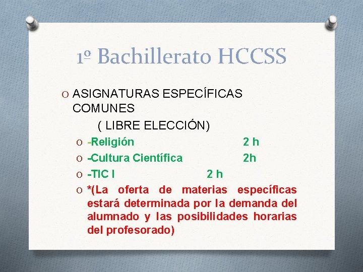 1º Bachillerato HCCSS O ASIGNATURAS ESPECÍFICAS COMUNES ( LIBRE ELECCIÓN) O -Religión O -Cultura