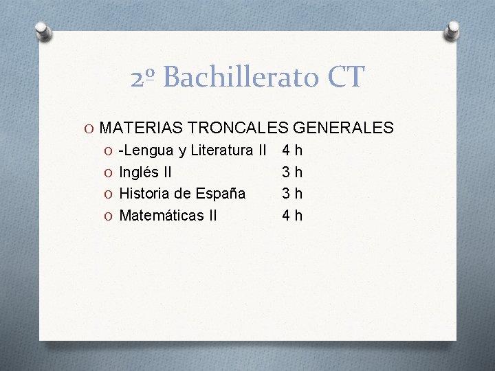 2º Bachillerato CT O MATERIAS TRONCALES GENERALES O -Lengua y Literatura II O Inglés