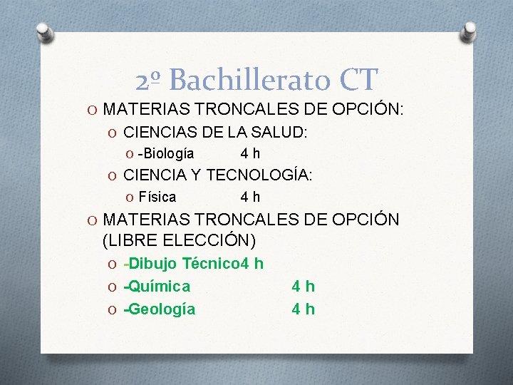 2º Bachillerato CT O MATERIAS TRONCALES DE OPCIÓN: O CIENCIAS DE LA SALUD: O