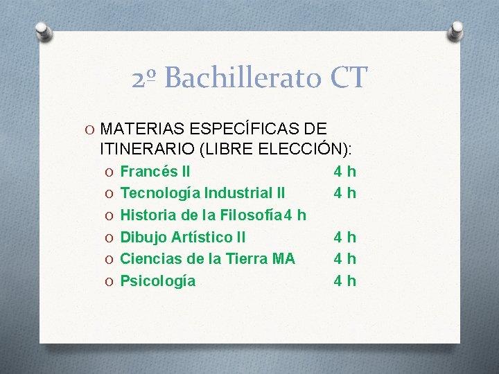 2º Bachillerato CT O MATERIAS ESPECÍFICAS DE ITINERARIO (LIBRE ELECCIÓN): O Francés II O