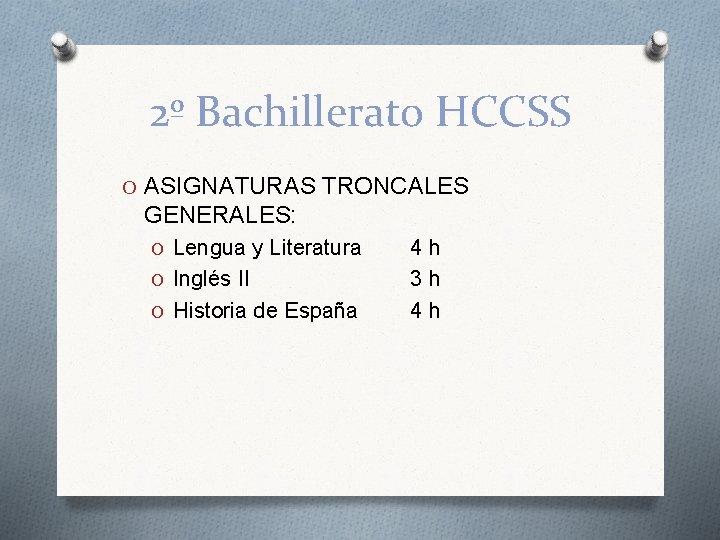 2º Bachillerato HCCSS O ASIGNATURAS TRONCALES GENERALES: O Lengua y Literatura O Inglés II