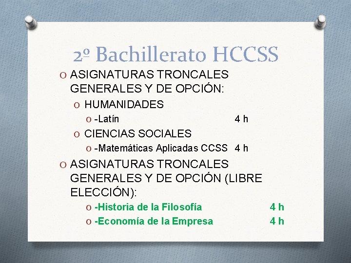 2º Bachillerato HCCSS O ASIGNATURAS TRONCALES GENERALES Y DE OPCIÓN: O HUMANIDADES O -Latín