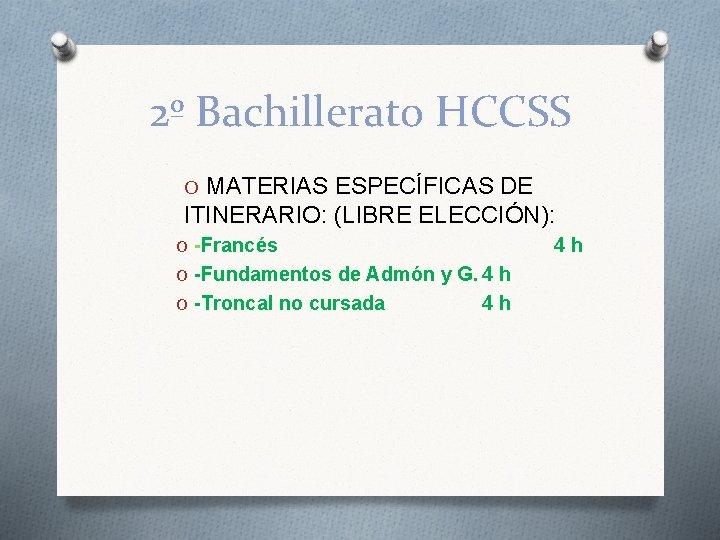 2º Bachillerato HCCSS O MATERIAS ESPECÍFICAS DE ITINERARIO: (LIBRE ELECCIÓN): O -Francés 4 h
