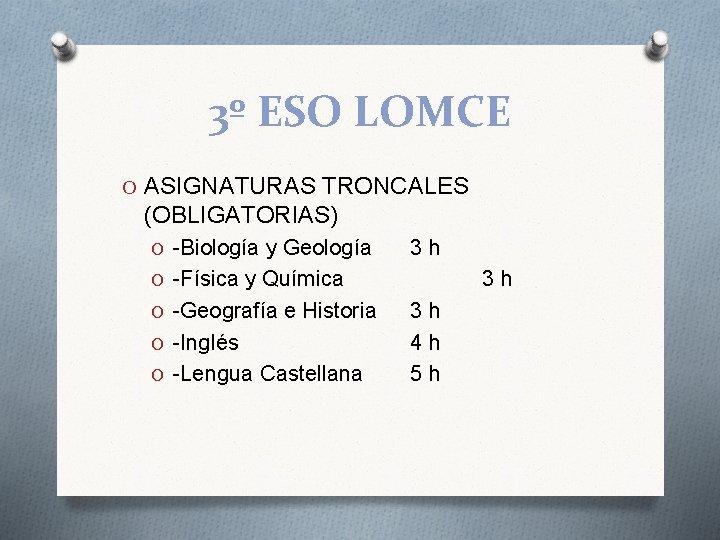 3º ESO LOMCE O ASIGNATURAS TRONCALES (OBLIGATORIAS) O -Biología y Geología 3 h O