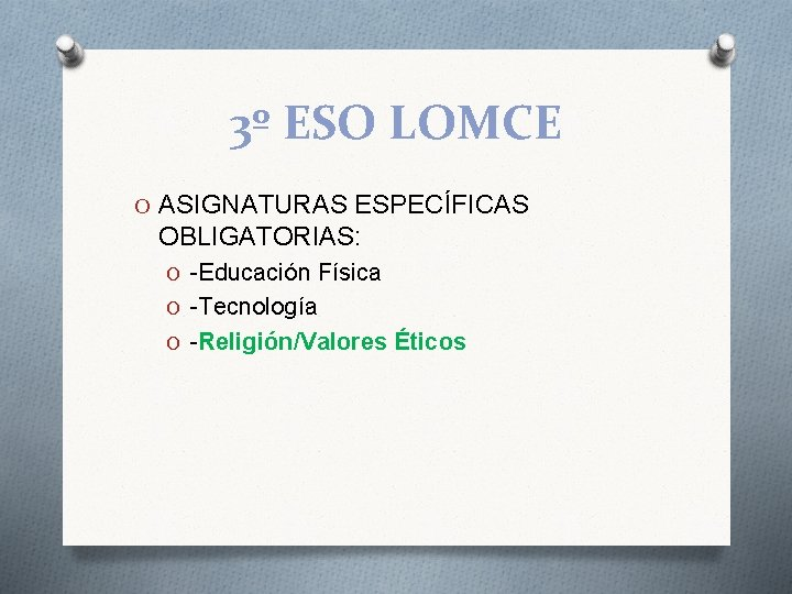 3º ESO LOMCE O ASIGNATURAS ESPECÍFICAS OBLIGATORIAS: O -Educación Física O -Tecnología O -Religión/Valores