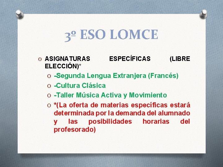 3º ESO LOMCE O ASIGNATURAS ESPECÍFICAS (LIBRE ELECCIÓN)* O -Segunda Lengua Extranjera (Francés) O