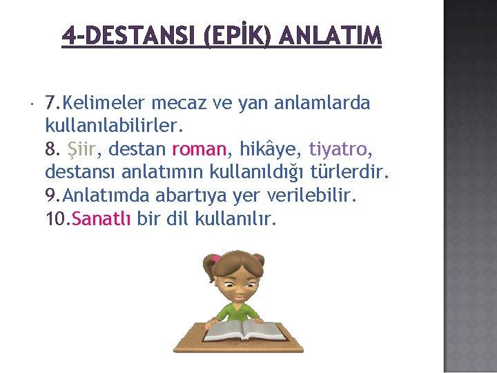 4 -DESTANSI (EPİK) ANLATIM 7. Kelimeler mecaz ve yan anlamlarda kullanılabilirler. 8. Şiir, destan