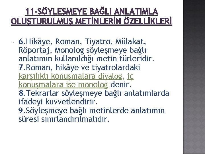 11 -SÖYLEŞMEYE BAĞLI ANLATIMLA OLUŞTURULMUŞ METİNLERİN ÖZELLİKLERİ 6. Hikâye, Roman, Tiyatro, Mülakat, Röportaj, Monolog