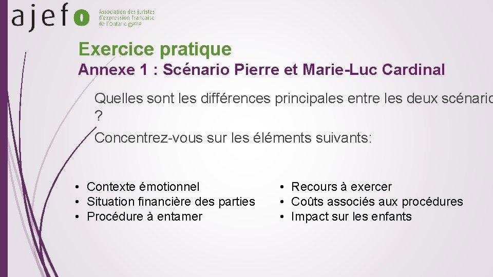 © 2019 Exercice pratique Annexe 1 : Scénario Pierre et Marie-Luc Cardinal Quelles sont