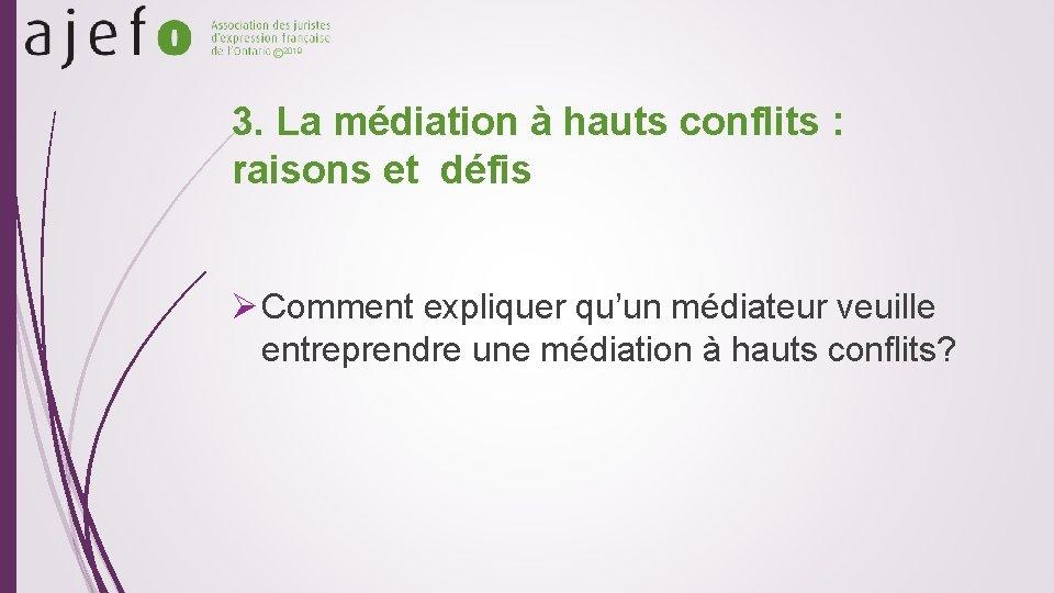 © 2019 3. La médiation à hauts conflits : raisons et défis Ø Comment