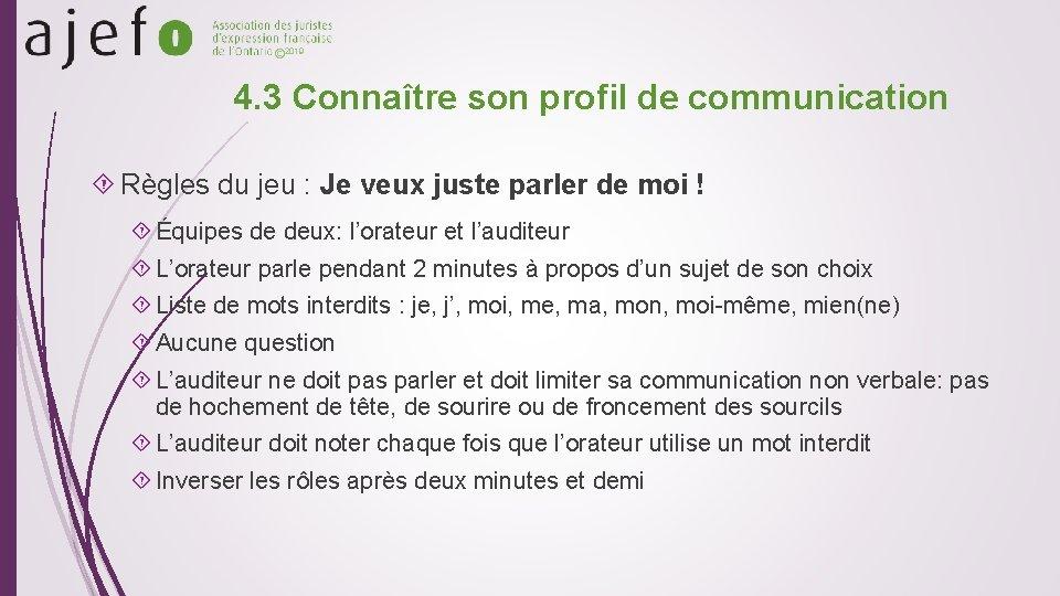 © 2019 4. 3 Connaître son profil de communication Règles du jeu : Je