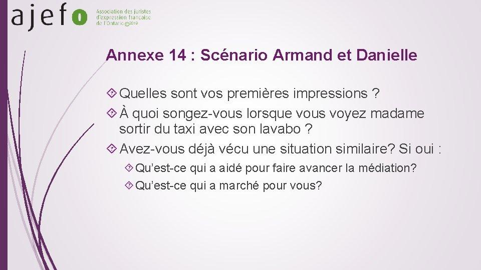 © 2019 Annexe 14 : Scénario Armand et Danielle Quelles sont vos premières impressions