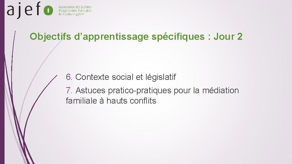 © 2019 Objectifs d'apprentissage spécifiques : Jour 2 6. Contexte social et législatif 7.