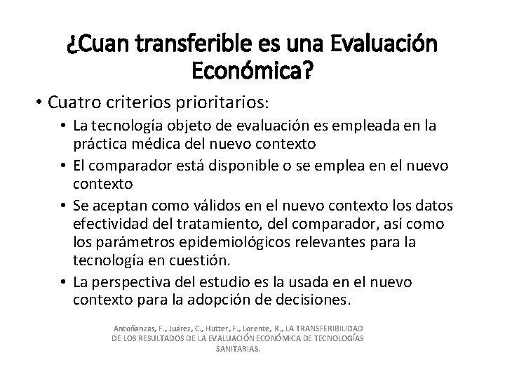 ¿Cuan transferible es una Evaluación Económica? • Cuatro criterios prioritarios: • La tecnología objeto