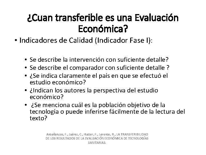 ¿Cuan transferible es una Evaluación Económica? • Indicadores de Calidad (Indicador Fase I): •