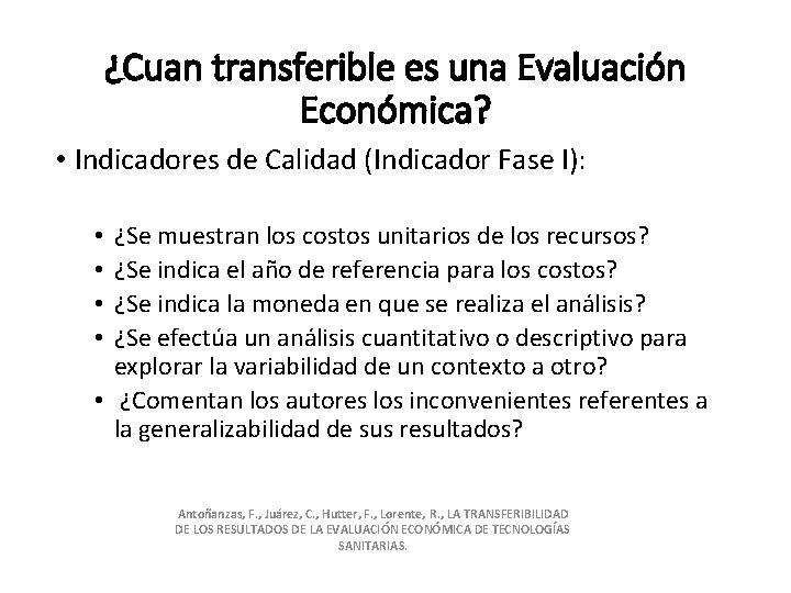 ¿Cuan transferible es una Evaluación Económica? • Indicadores de Calidad (Indicador Fase I): ¿Se