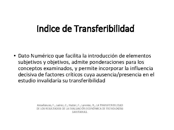 Indice de Transferibilidad • Dato Numérico que facilita la introducción de elementos subjetivos y