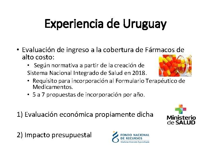 Experiencia de Uruguay • Evaluación de ingreso a la cobertura de Fármacos de alto