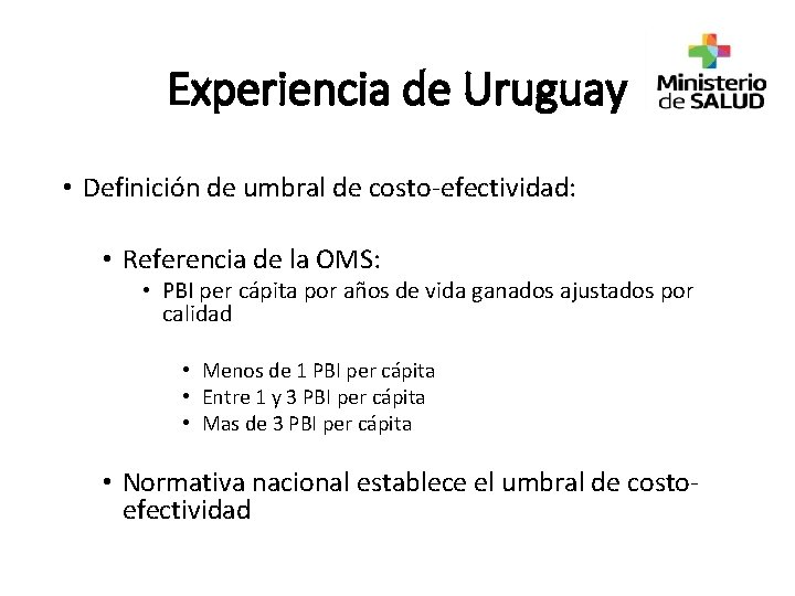 Experiencia de Uruguay • Definición de umbral de costo-efectividad: • Referencia de la OMS: