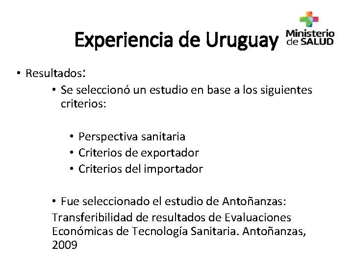 Experiencia de Uruguay • Resultados: • Se seleccionó un estudio en base a los