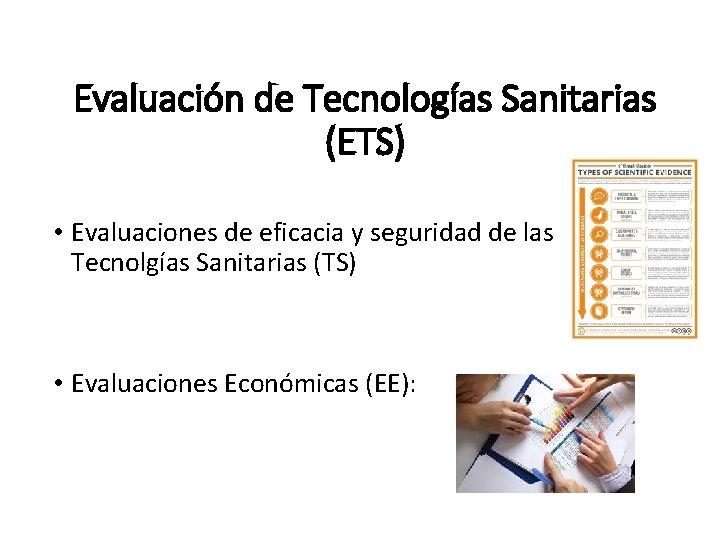 Evaluación de Tecnologías Sanitarias (ETS) • Evaluaciones de eficacia y seguridad de las Tecnolgías