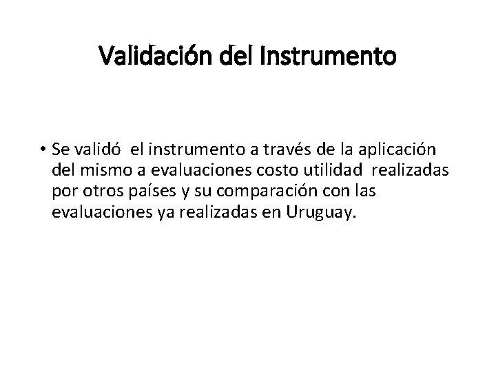 Validación del Instrumento • Se validó el instrumento a través de la aplicación del