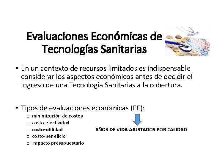 Evaluaciones Económicas de Tecnologías Sanitarias • En un contexto de recursos limitados es indispensable