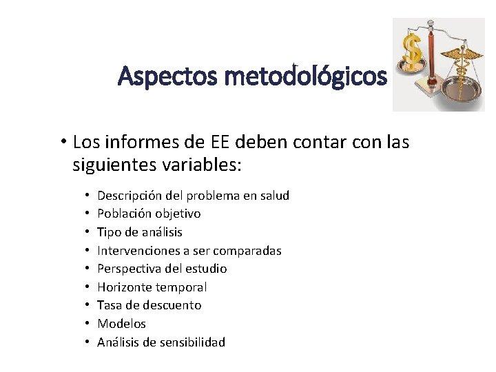 Aspectos metodológicos • Los informes de EE deben contar con las siguientes variables: •