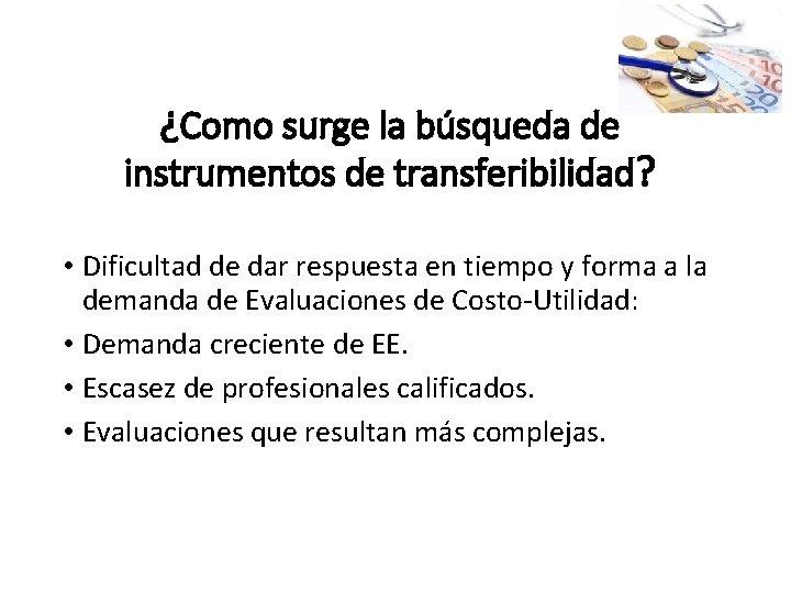 ¿Como surge la búsqueda de instrumentos de transferibilidad? • Dificultad de dar respuesta en