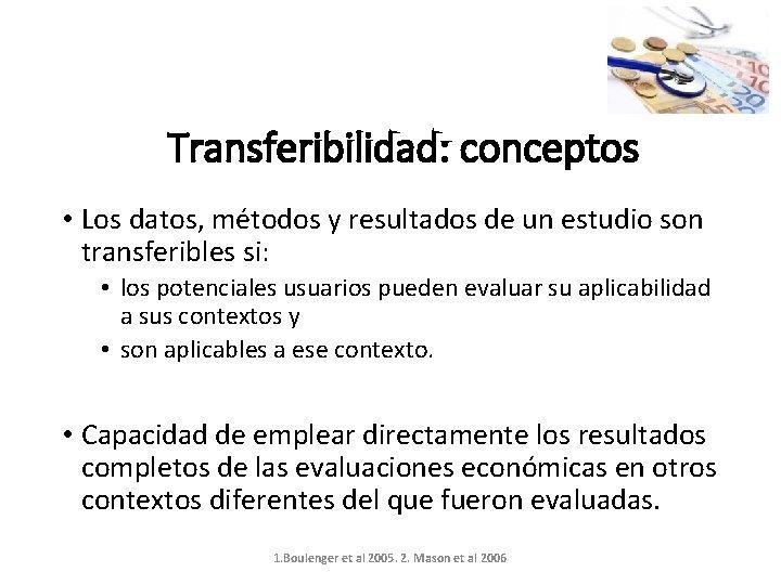 Transferibilidad: conceptos • Los datos, métodos y resultados de un estudio son transferibles si: