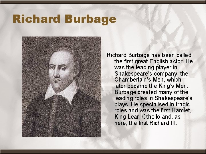 Richard Burbage has been called the first great English actor. He was the leading